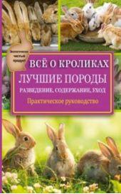 Все о кроликах. Разведение, содержание, уход. Практическое руководство